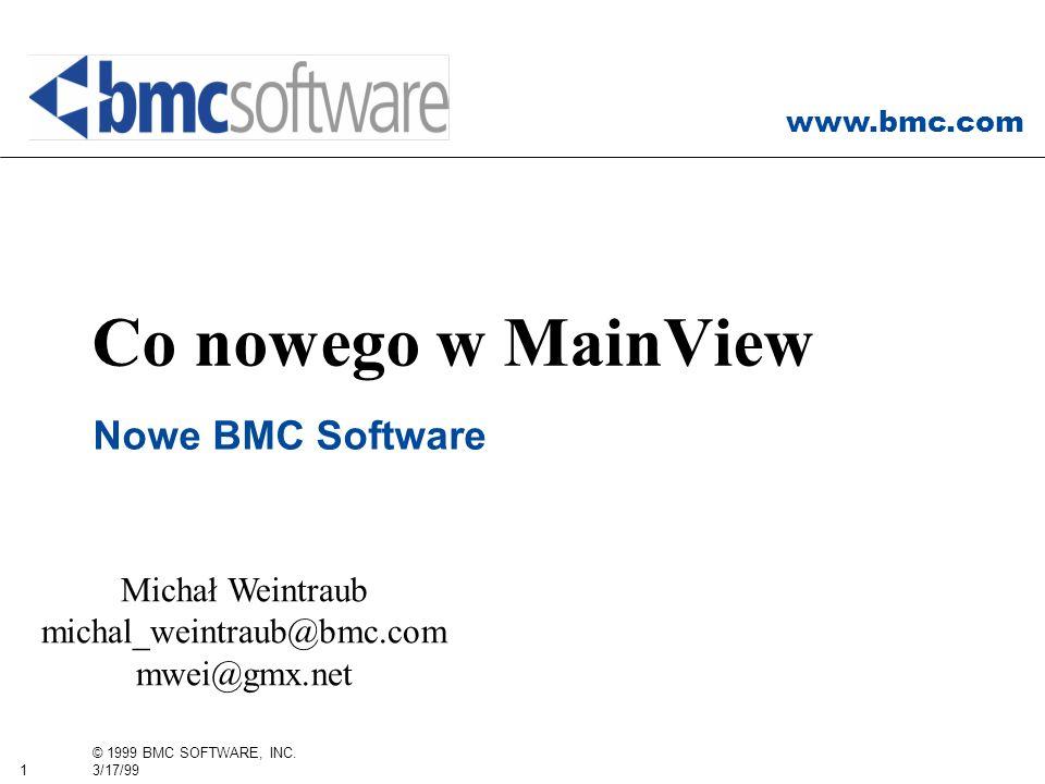 www.bmc.com 1 © 1999 BMC SOFTWARE, INC. 3/17/99 Co nowego w MainView Nowe BMC Software Michał Weintraub michal_weintraub@bmc.com mwei@gmx.net
