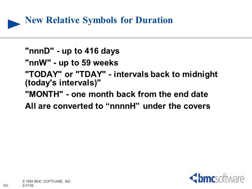 101 © 1999 BMC SOFTWARE, INC. 3/17/99 New Relative Symbols for Duration
