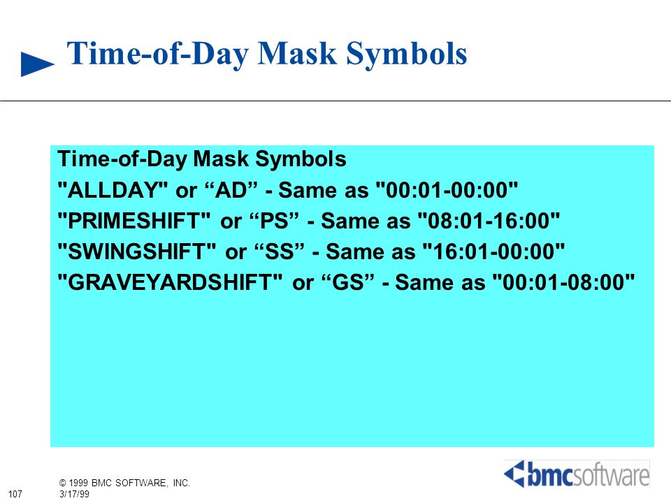 107 © 1999 BMC SOFTWARE, INC. 3/17/99 Time-of-Day Mask Symbols