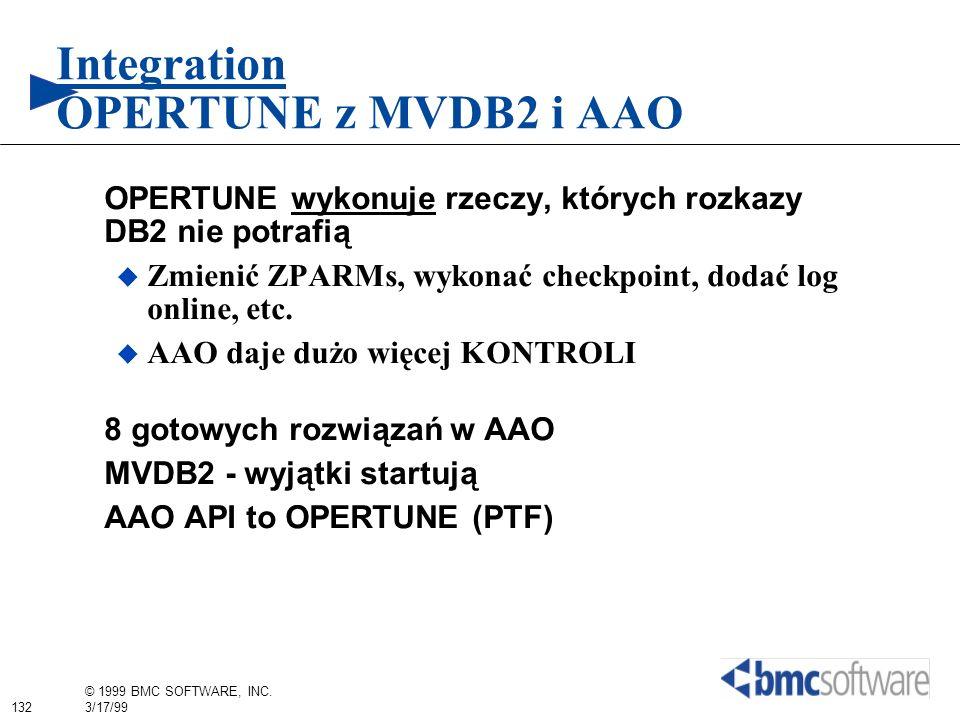 132 © 1999 BMC SOFTWARE, INC. 3/17/99 Integration OPERTUNE z MVDB2 i AAO OPERTUNE wykonuje rzeczy, których rozkazy DB2 nie potrafią Zmienić ZPARMs, wy