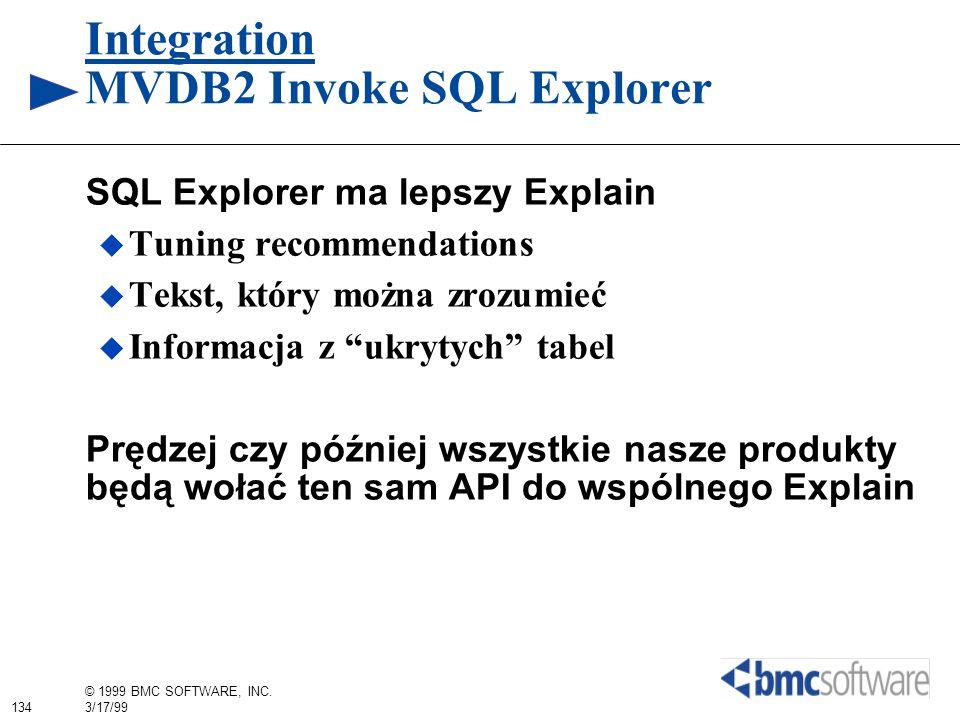 134 © 1999 BMC SOFTWARE, INC. 3/17/99 Integration MVDB2 Invoke SQL Explorer SQL Explorer ma lepszy Explain Tuning recommendations Tekst, który można z