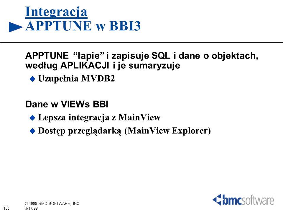 135 © 1999 BMC SOFTWARE, INC. 3/17/99 Integracja APPTUNE w BBI3 APPTUNE łapie i zapisuje SQL i dane o objektach, według APLIKACJI i je sumaryzuje Uzup
