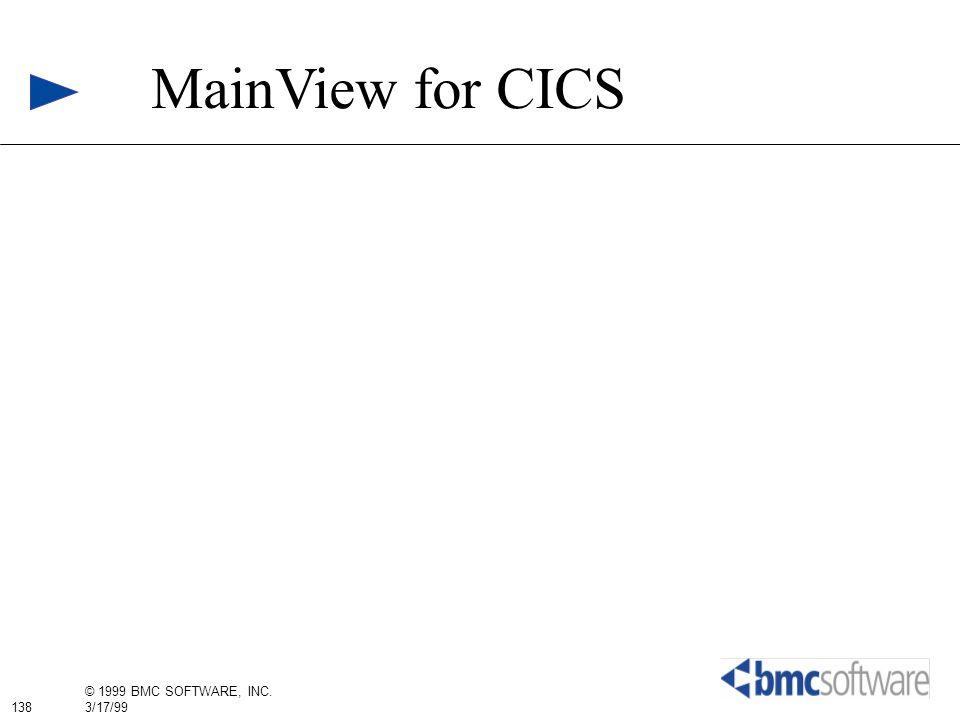 138 © 1999 BMC SOFTWARE, INC. 3/17/99 MainView for CICS
