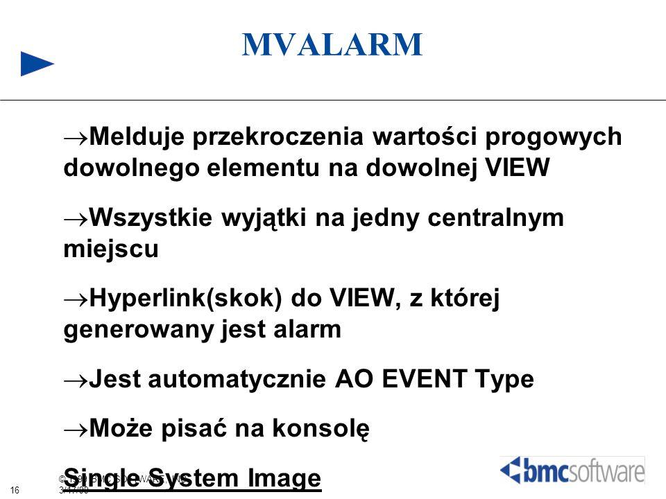 16 © 1999 BMC SOFTWARE, INC. 3/17/99 MVALARM Melduje przekroczenia wartości progowych dowolnego elementu na dowolnej VIEW Wszystkie wyjątki na jedny c