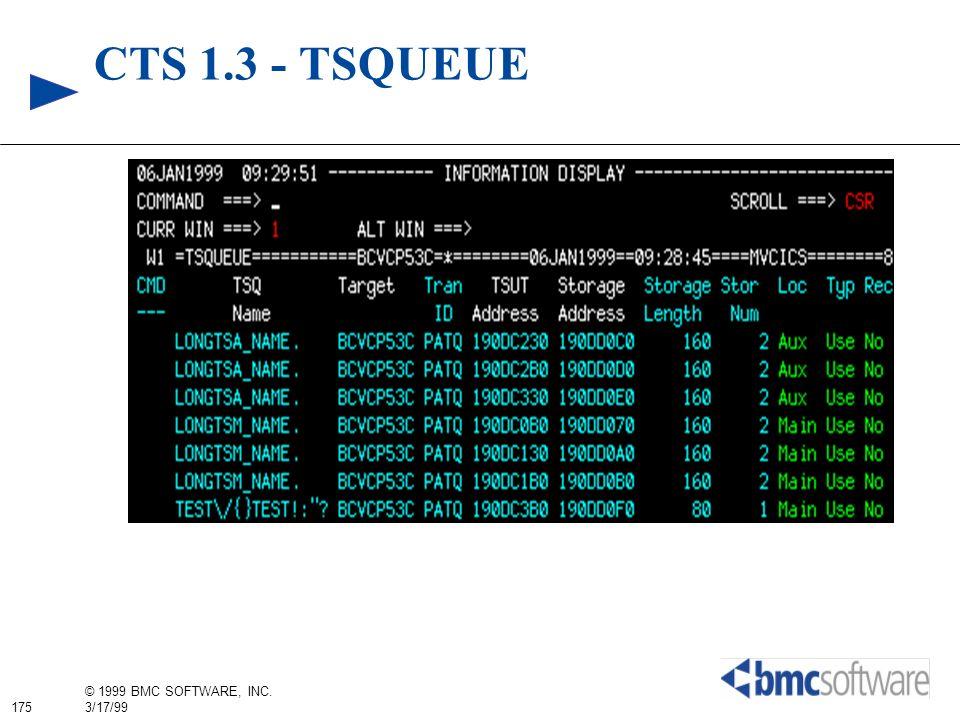 175 © 1999 BMC SOFTWARE, INC. 3/17/99 CTS 1.3 - TSQUEUE