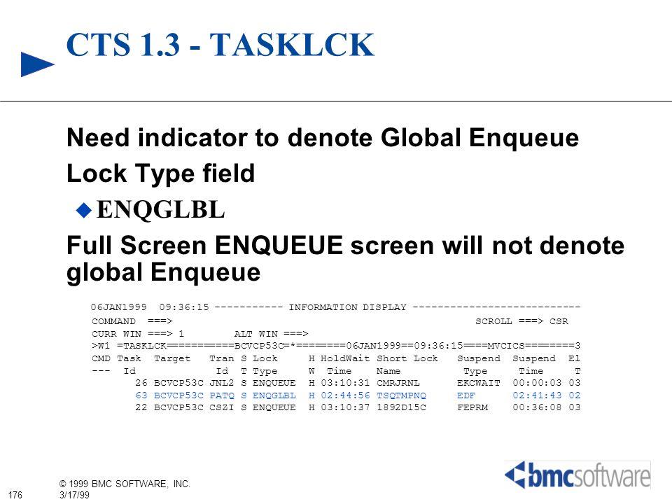 176 © 1999 BMC SOFTWARE, INC. 3/17/99 CTS 1.3 - TASKLCK Need indicator to denote Global Enqueue Lock Type field ENQGLBL Full Screen ENQUEUE screen wil