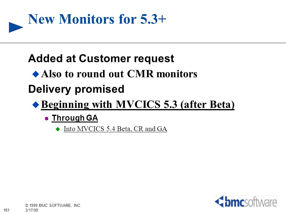 181 © 1999 BMC SOFTWARE, INC. 3/17/99 New Monitors for 5.3+ Added at Customer request Also to round out CMR monitors Delivery promised Beginning with