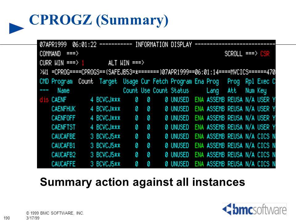 190 © 1999 BMC SOFTWARE, INC. 3/17/99 CPROGZ (Summary) Summary action against all instances