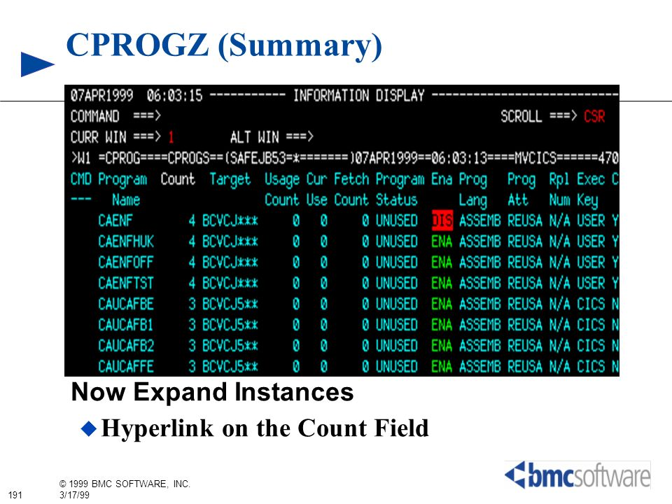 191 © 1999 BMC SOFTWARE, INC. 3/17/99 CPROGZ (Summary) Now Expand Instances Hyperlink on the Count Field