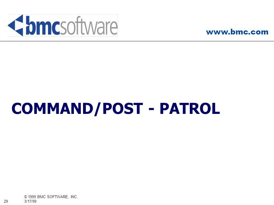 www.bmc.com 29 © 1999 BMC SOFTWARE, INC. 3/17/99 COMMAND/POST - PATROL