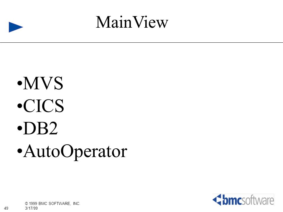49 © 1999 BMC SOFTWARE, INC. 3/17/99 MainView MVS CICS DB2 AutoOperator