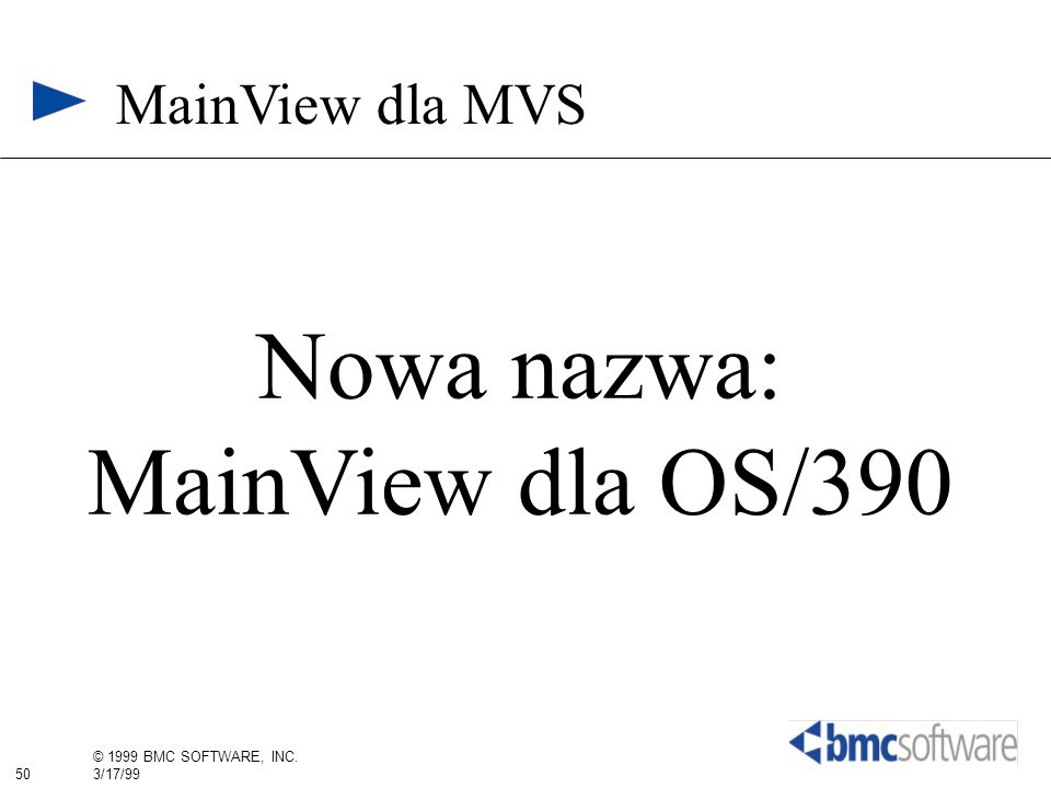 50 © 1999 BMC SOFTWARE, INC. 3/17/99 MainView dla MVS Nowa nazwa: MainView dla OS/390