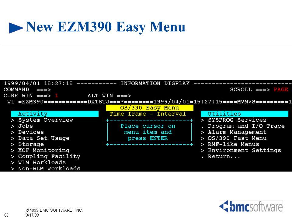 60 © 1999 BMC SOFTWARE, INC. 3/17/99 New EZM390 Easy Menu