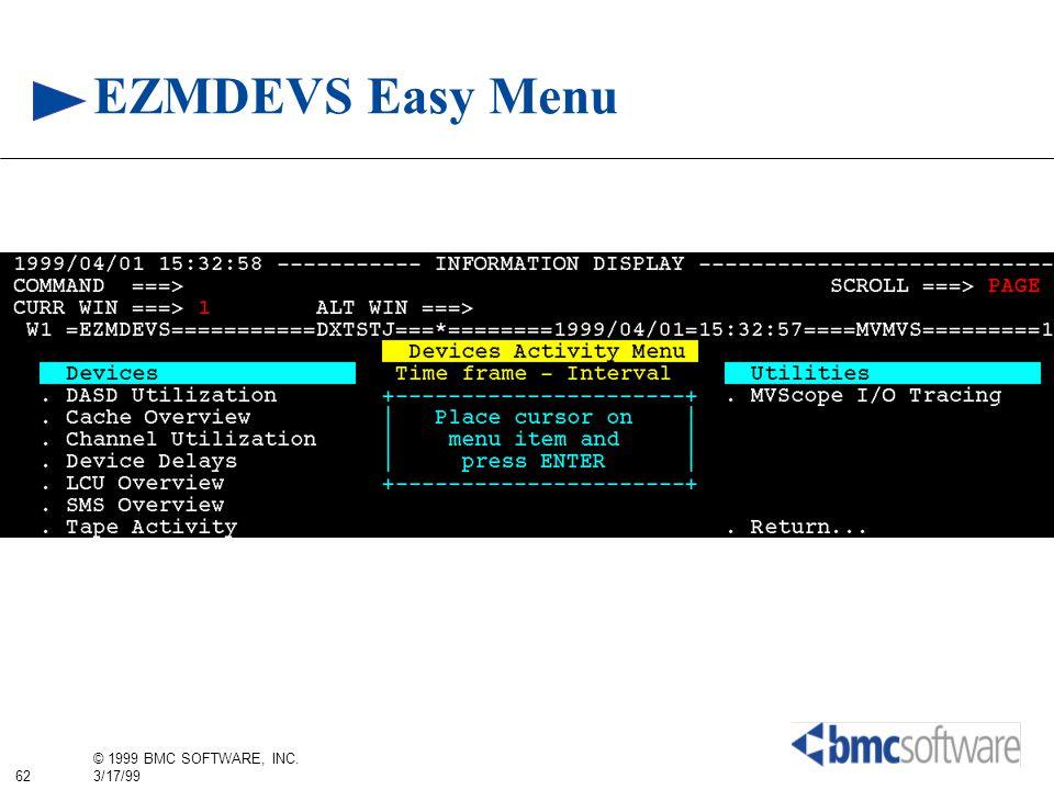 62 © 1999 BMC SOFTWARE, INC. 3/17/99 EZMDEVS Easy Menu