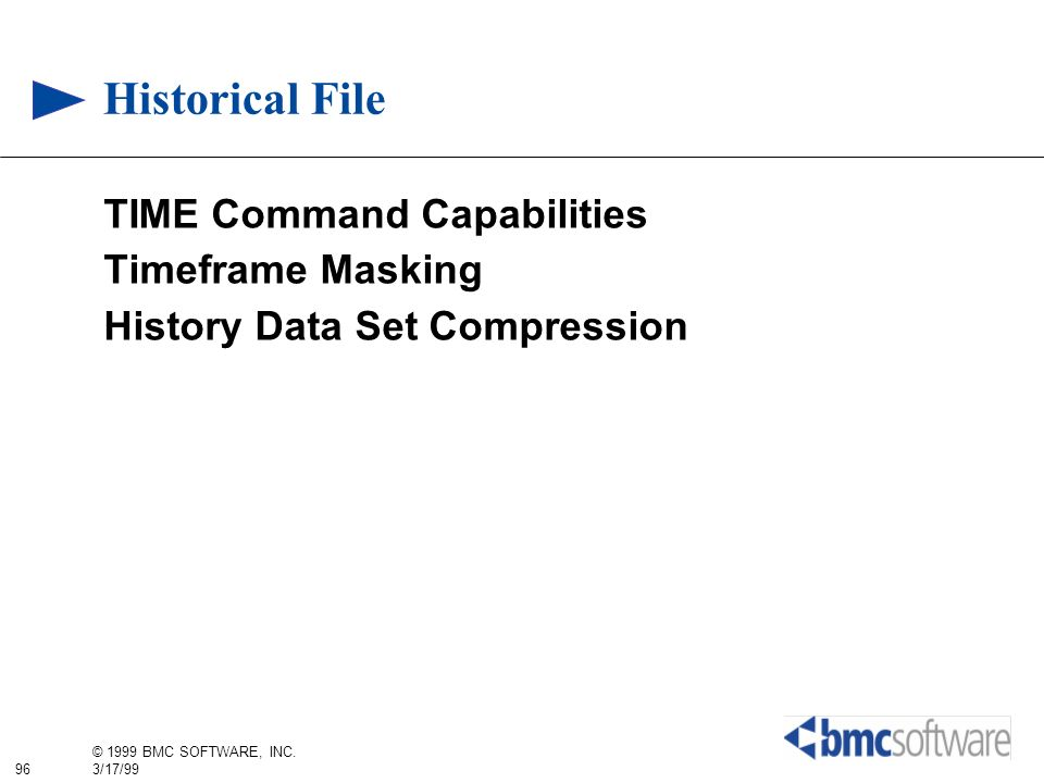 96 © 1999 BMC SOFTWARE, INC. 3/17/99 Historical File TIME Command Capabilities Timeframe Masking History Data Set Compression