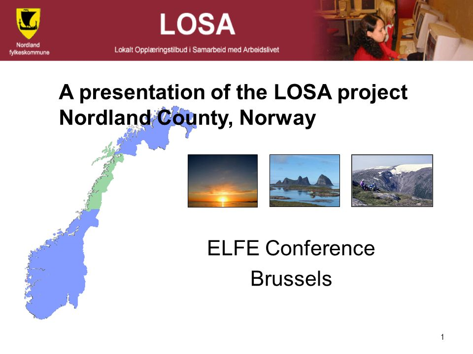 1 ELFE Conference Brussels A presentation of the LOSA project Nordland County, Norway