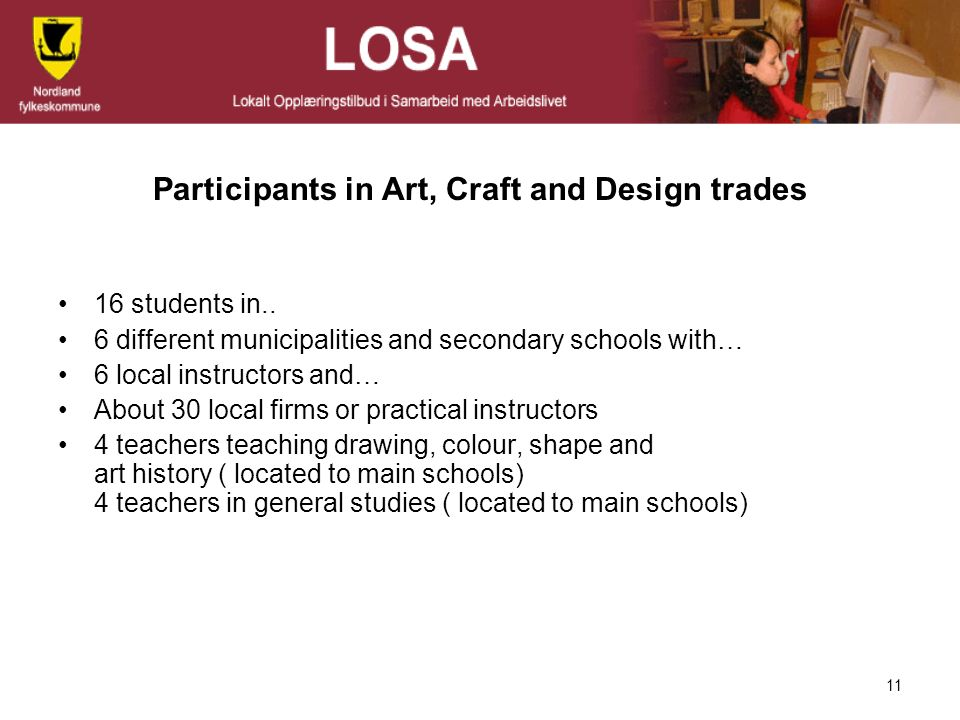 11 Participants in Art, Craft and Design trades 16 students in.. 6 different municipalities and secondary schools with… 6 local instructors and… About
