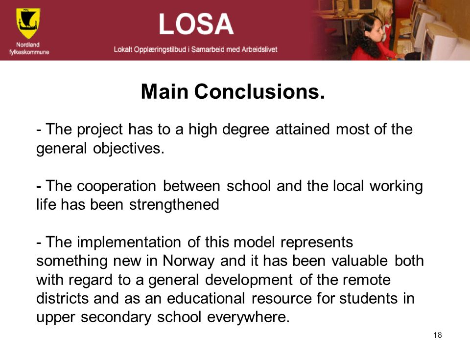 18 Main Conclusions. - The project has to a high degree attained most of the general objectives. - The cooperation between school and the local workin