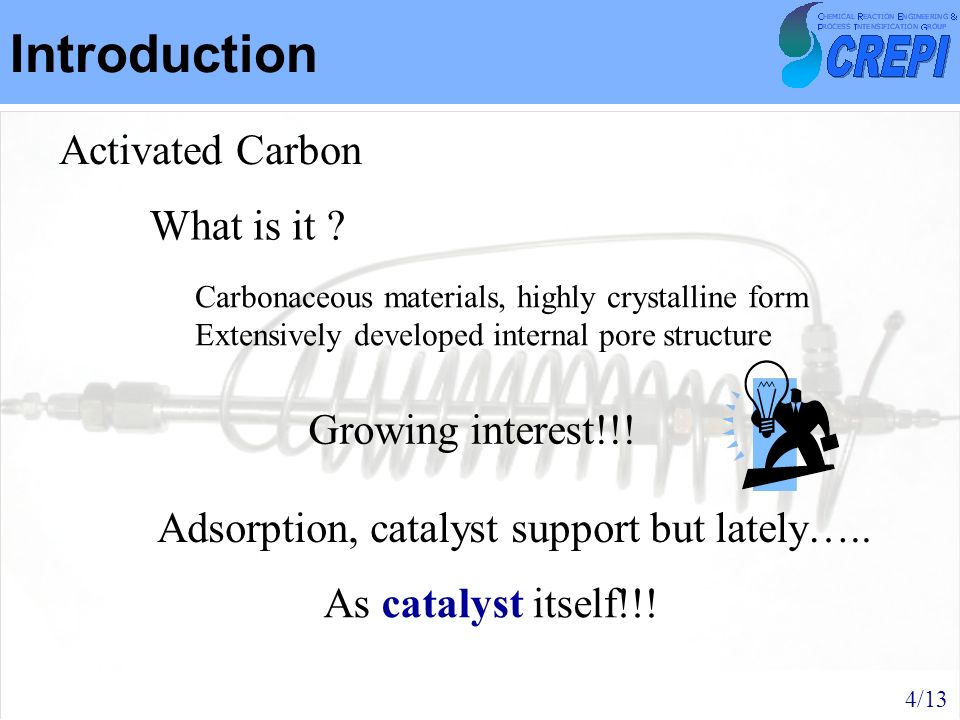 Introduction Activated Carbon Adsorption, catalyst support but lately….. As catalyst itself!!! What is it ? Growing interest!!! 4/13 Carbonaceous mate