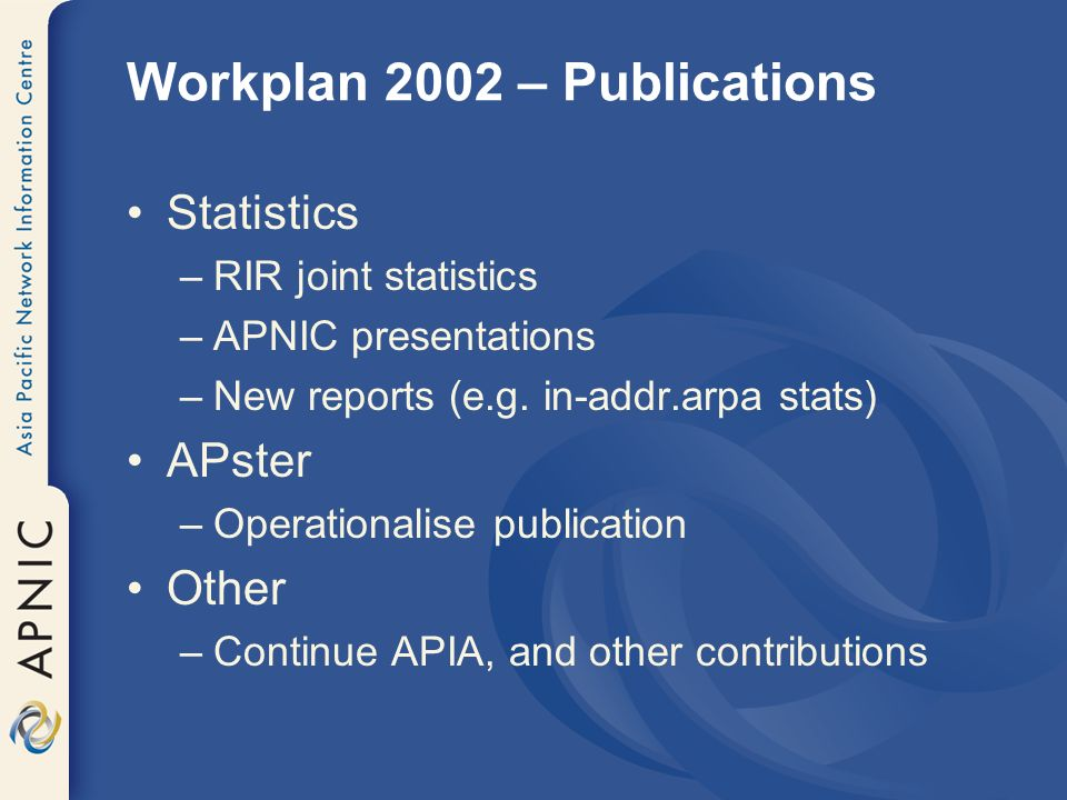 Workplan 2002 – Infrastructure Distributed service model –Application distribution –BGP anycast –Selection of suitable IXPs –Open call for hosts Whois development –RIPE v3 / RSPL transition