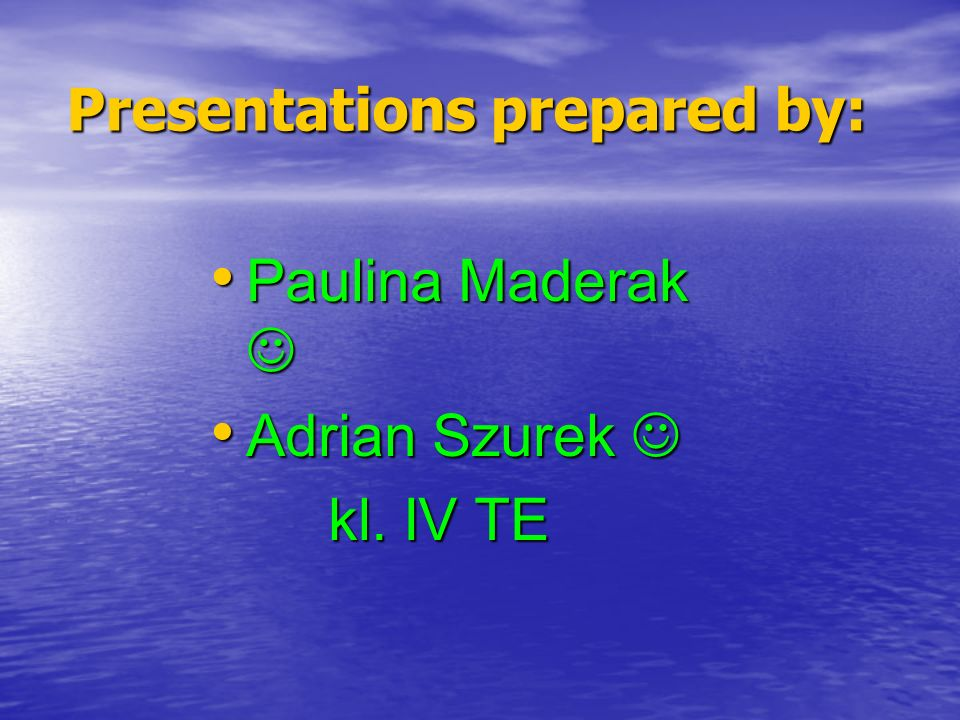 Presentations prepared by: Paulina Maderak Paulina Maderak Adrian Szurek Adrian Szurek kl.