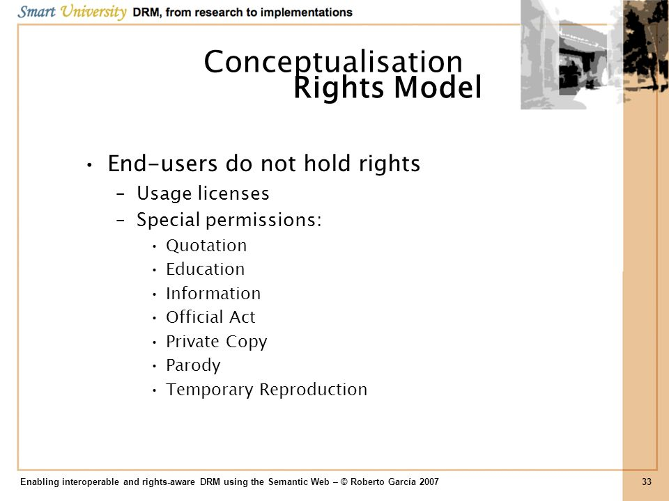 End-users do not hold rights –Usage licenses –Special permissions: Quotation Education Information Official Act Private Copy Parody Temporary Reproduc