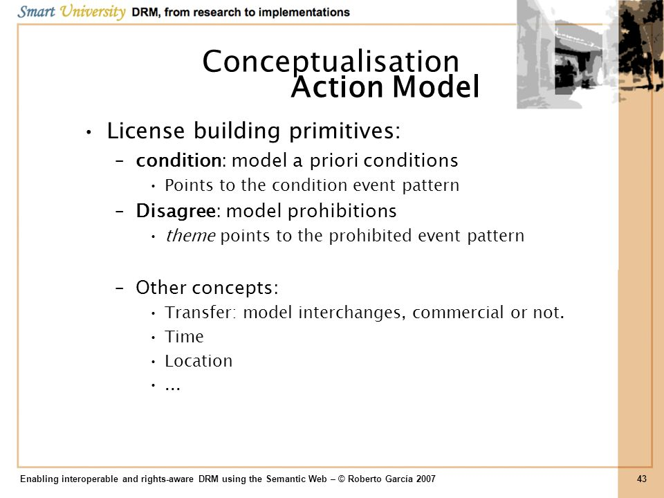 License building primitives: –condition: model a priori conditions Points to the condition event pattern –Disagree: model prohibitions theme points to