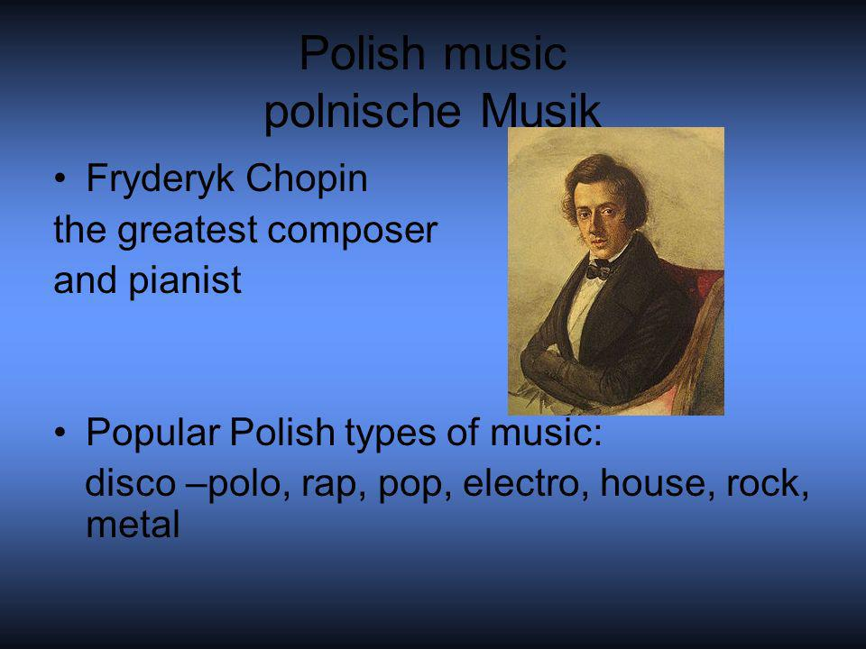 Polish music polnische Musik Fryderyk Chopin the greatest composer and pianist Popular Polish types of music: disco –polo, rap, pop, electro, house, r