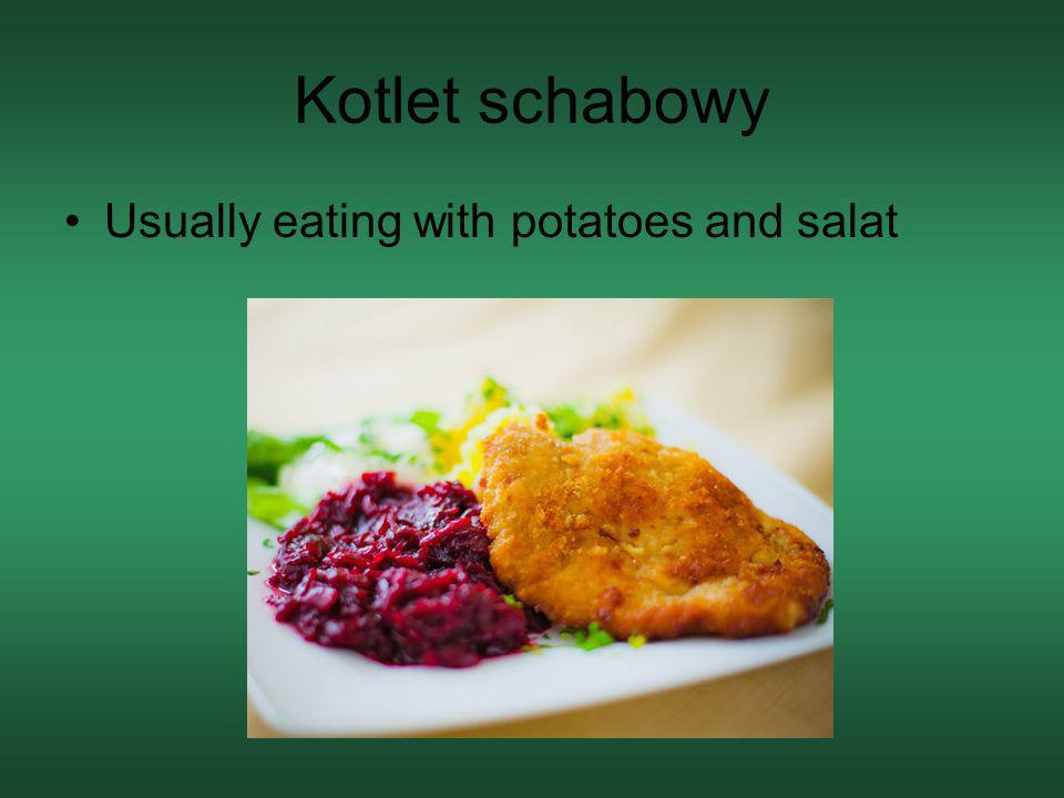 Kotlet schabowy Usually eating with potatoes and salat