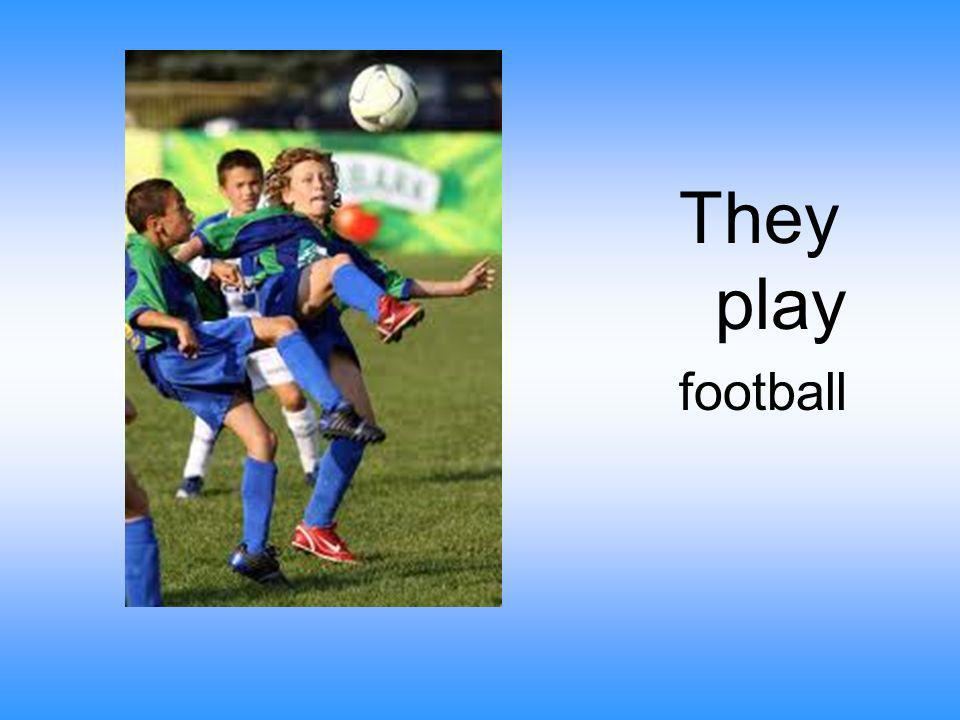 They play football