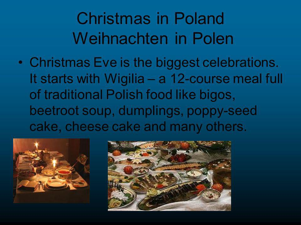 Christmas in Poland Weihnachten in Polen Christmas Eve is the biggest celebrations. It starts with Wigilia – a 12-course meal full of traditional Poli