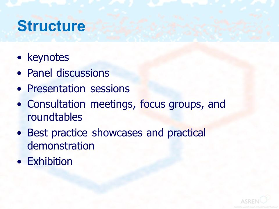 Structure keynotes Panel discussions Presentation sessions Consultation meetings, focus groups, and roundtables Best practice showcases and practical