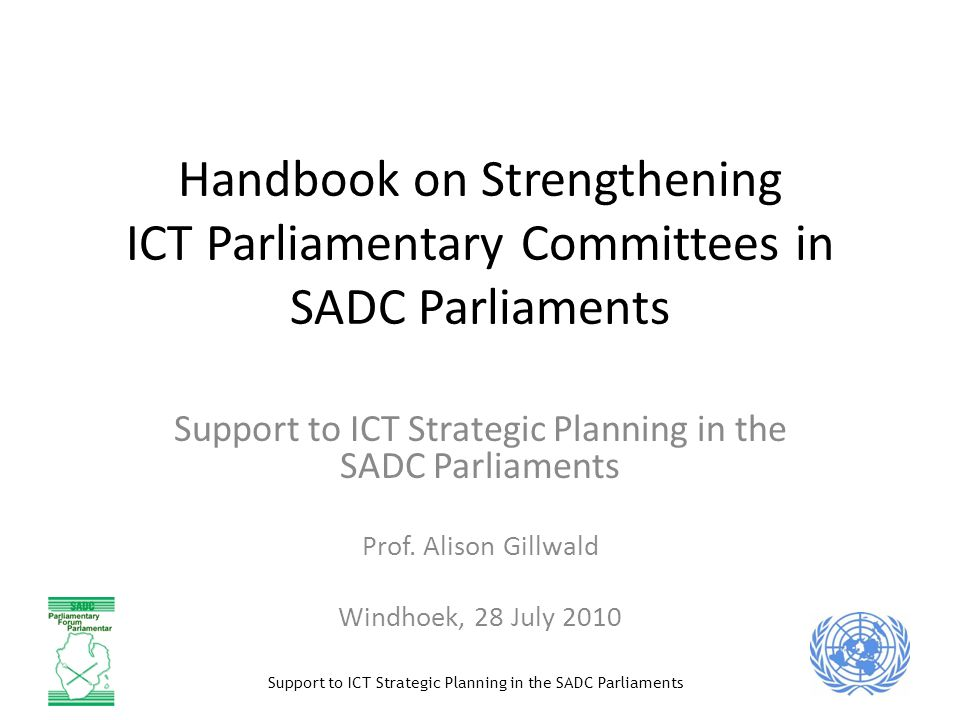 Support to ICT Strategic Planning in the SADC Parliaments Handbook on Strengthening ICT Parliamentary Committees in SADC Parliaments Support to ICT St