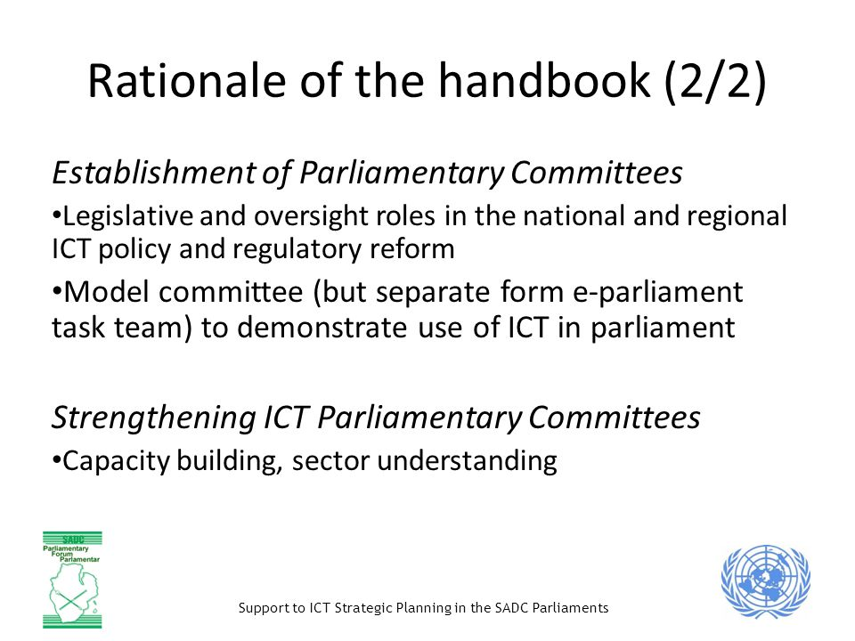 Support to ICT Strategic Planning in the SADC Parliaments Rationale of the handbook (2/2) Establishment of Parliamentary Committees Legislative and ov