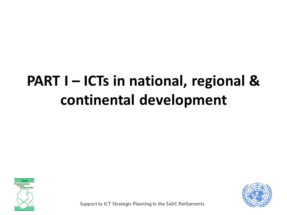 Support to ICT Strategic Planning in the SADC Parliaments ICT as a contribution to economic g r o w t h ( m a c r o ) Linkages between ICT penetration and economic growth Enabling role of ICT in enhancing delivery of other commercial services 2008 financial and economic crisis: challenges for governments Scarcity of credit in the ICT sector ICT backbone development for growth stimulation/economic recovery