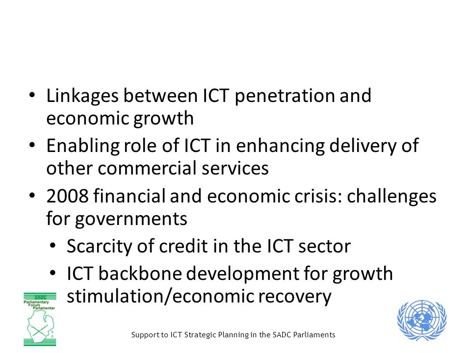 Support to ICT Strategic Planning in the SADC Parliaments ICT as a contribution to economic g r o w t h ( m a c r o ) Linkages between ICT penetration