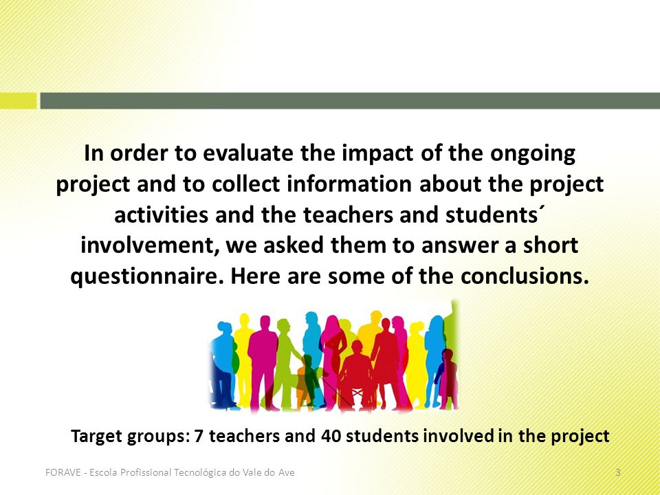 In order to evaluate the impact of the ongoing project and to collect information about the project activities and the teachers and students´ involvem