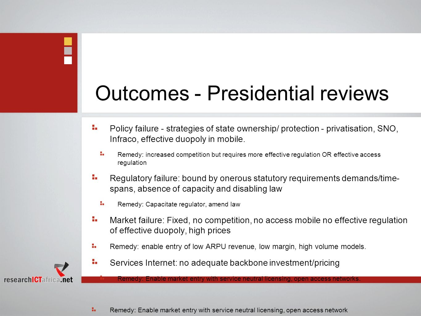 Outcomes - Presidential reviews Policy failure - strategies of state ownership/ protection - privatisation, SNO, Infraco, effective duopoly in mobile.