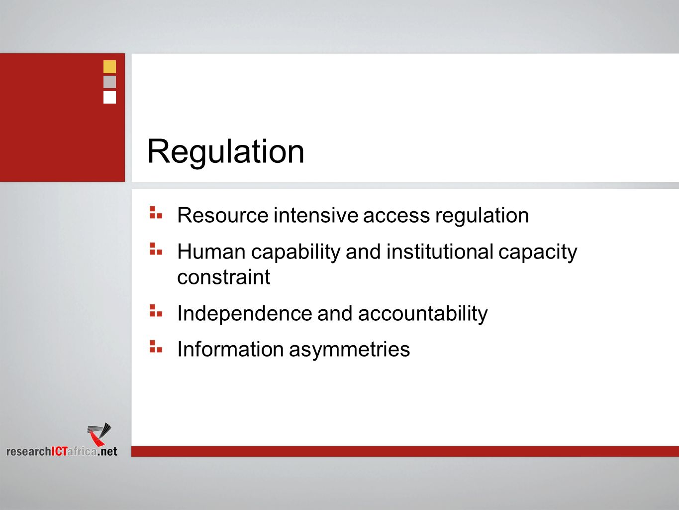 Regulation Resource intensive access regulation Human capability and institutional capacity constraint Independence and accountability Information asy