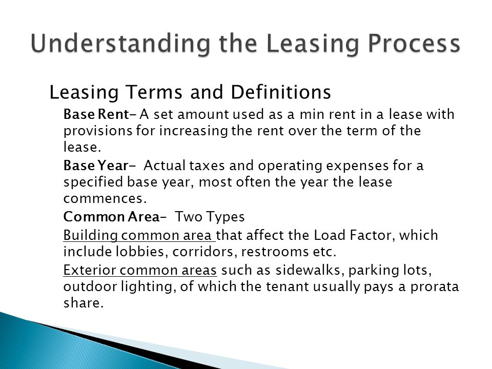 Leasing Terms and Definitions Base Rent- A set amount used as a min rent in a lease with provisions for increasing the rent over the term of the lease.