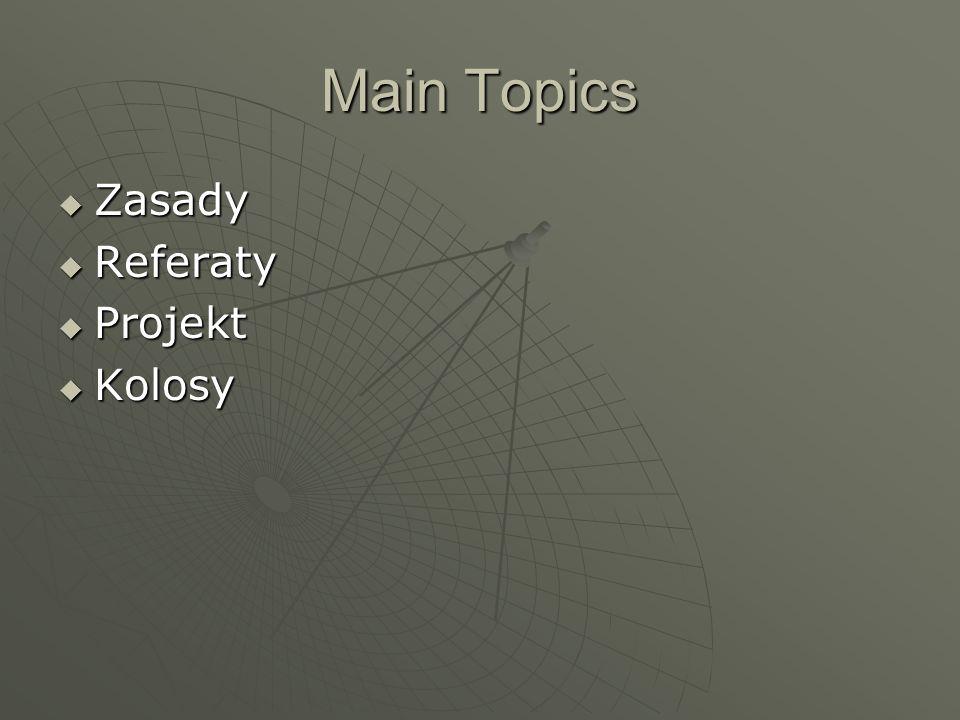 Main Topics Zasady Zasady Referaty Referaty Projekt Projekt Kolosy Kolosy