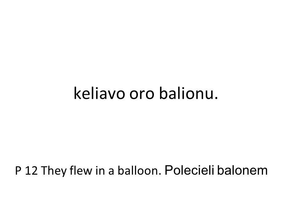 keliavo oro balionu. P 12 They flew in a balloon. Polecieli balonem