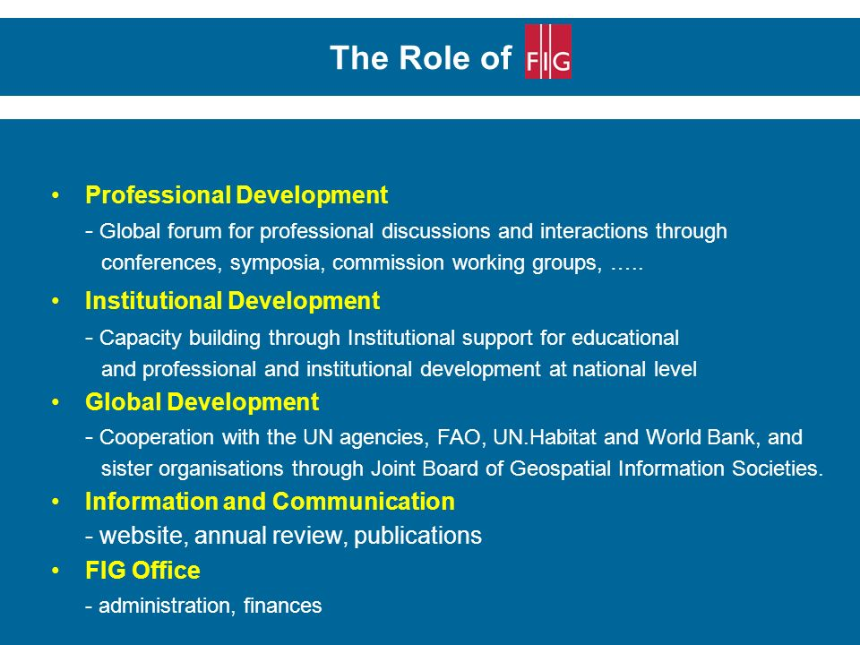 Professional Development - Global forum for professional discussions and interactions through conferences, symposia, commission working groups, ….. In