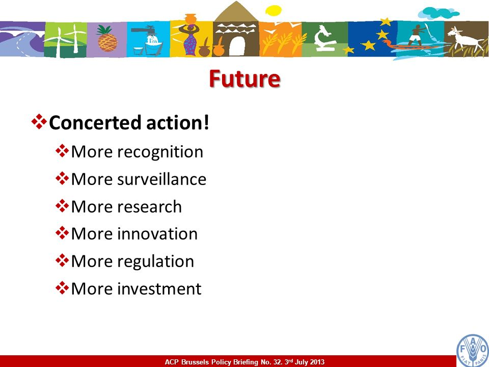 Future Concerted action! More recognition More surveillance More research More innovation More regulation More investment