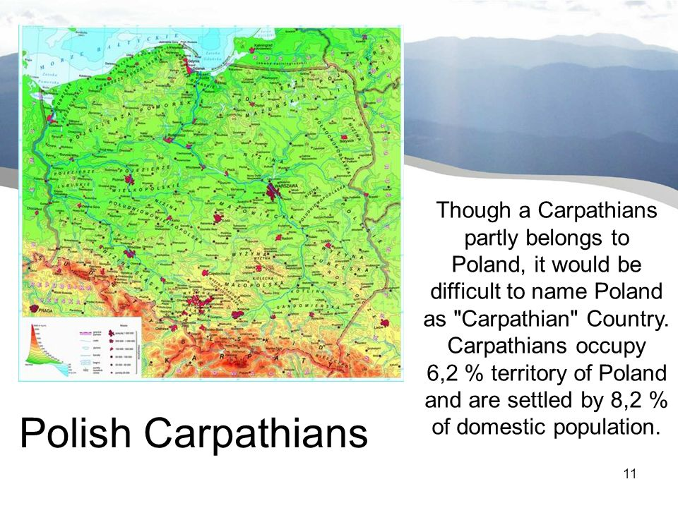 11 Wstęp Though a Carpathians partly belongs to Poland, it would be difficult to name Poland as Carpathian Country.