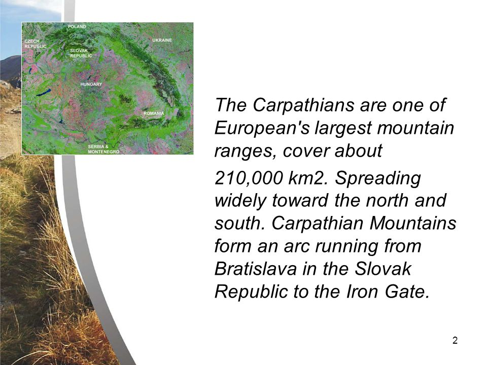 2 The Carpathians are one of European s largest mountain ranges, cover about 210,000 km2.