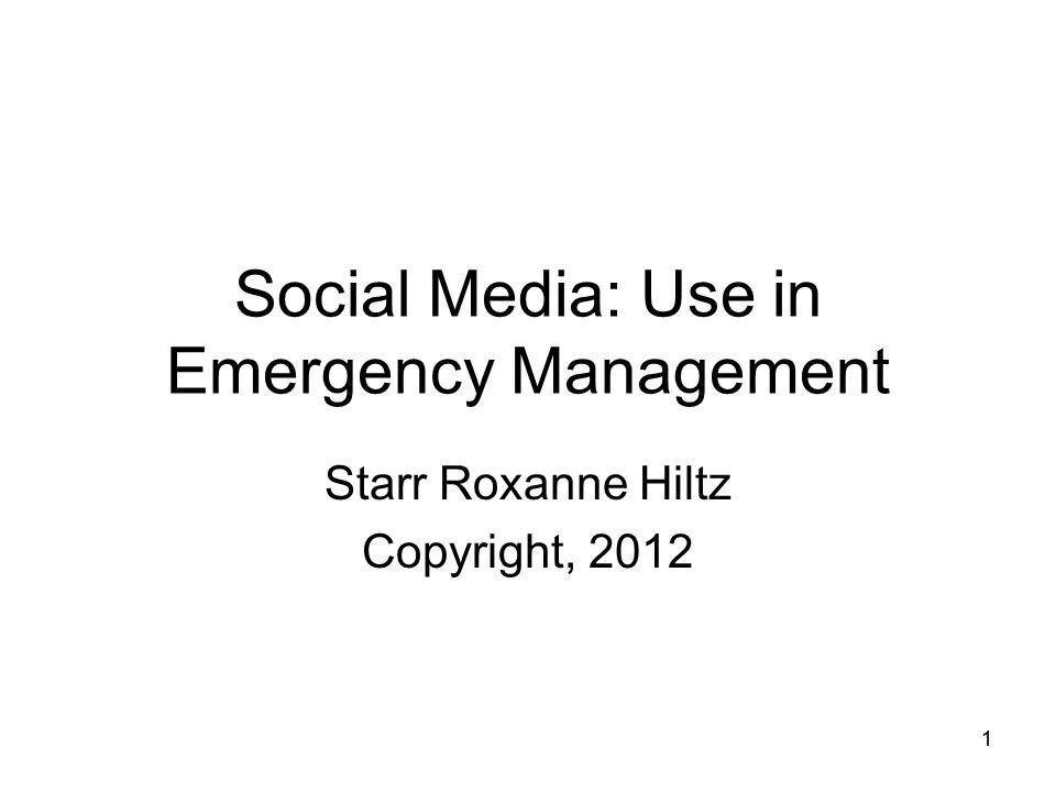 11 Social Media: Use in Emergency Management Starr Roxanne Hiltz Copyright, 2012