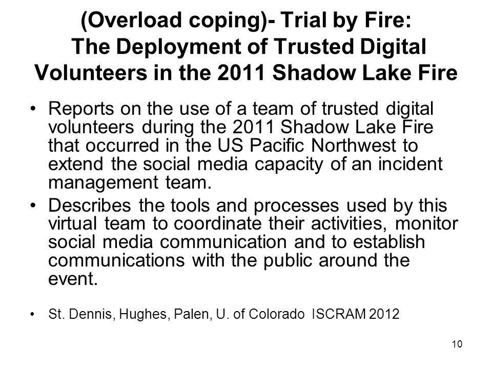 10 (Overload coping)- Trial by Fire: The Deployment of Trusted Digital Volunteers in the 2011 Shadow Lake Fire Reports on the use of a team of trusted