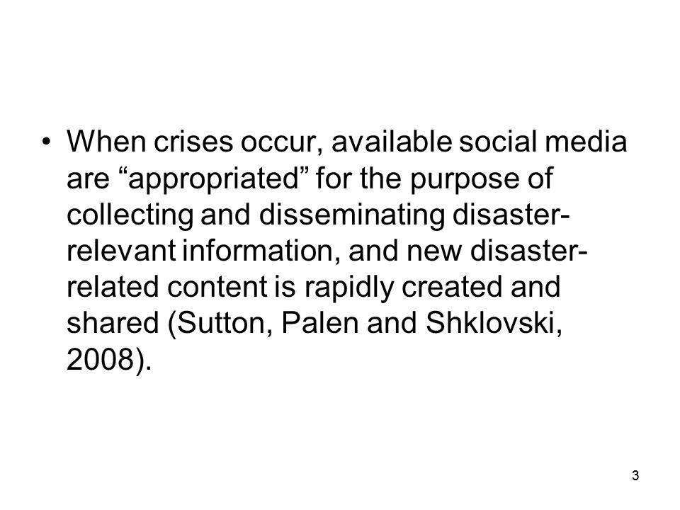 33 When crises occur, available social media are appropriated for the purpose of collecting and disseminating disaster- relevant information, and new