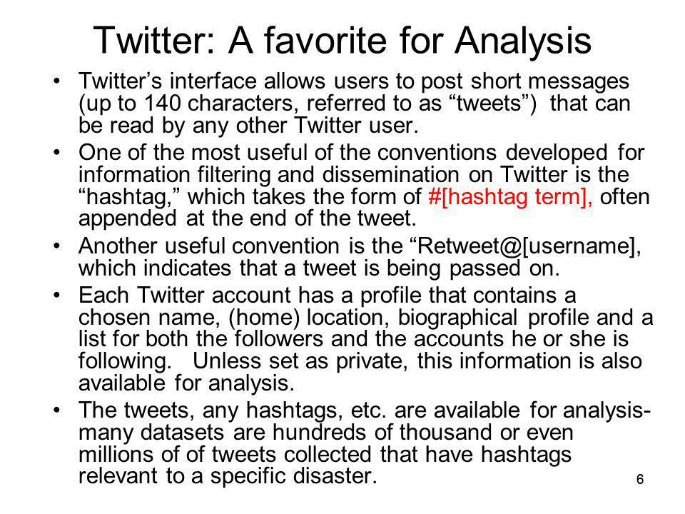 66 Twitter: A favorite for Analysis Twitters interface allows users to post short messages (up to 140 characters, referred to as tweets) that can be r